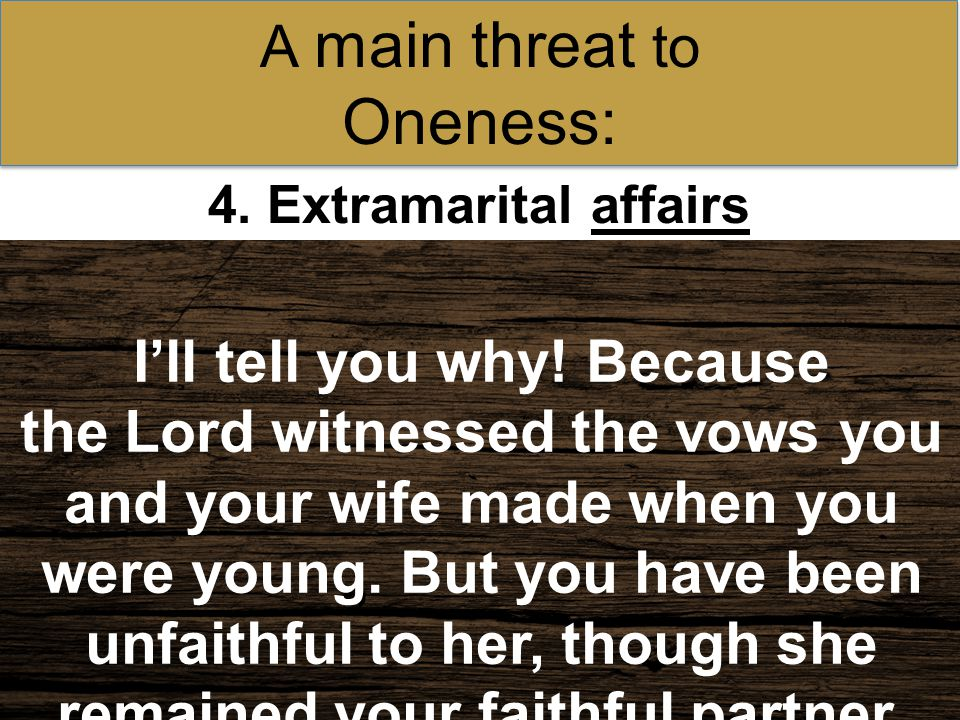 4.Extramarital affairs A main threat to Oneness: Didn't the Lord make you one with your wife.