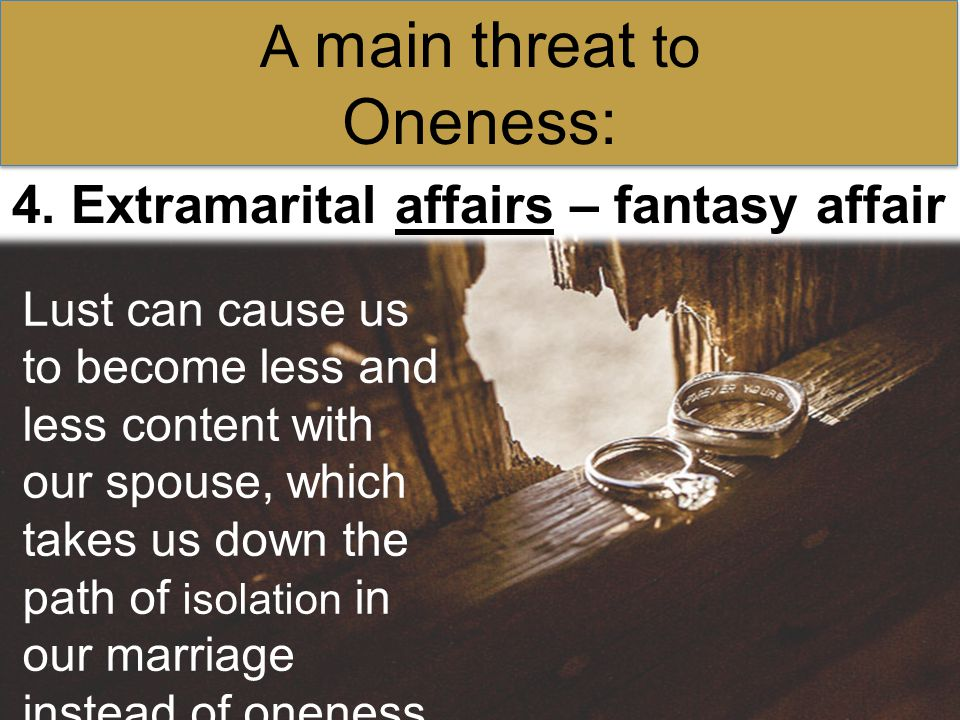 4.Extramarital affairs – love affair A main threat to Oneness: subtly.