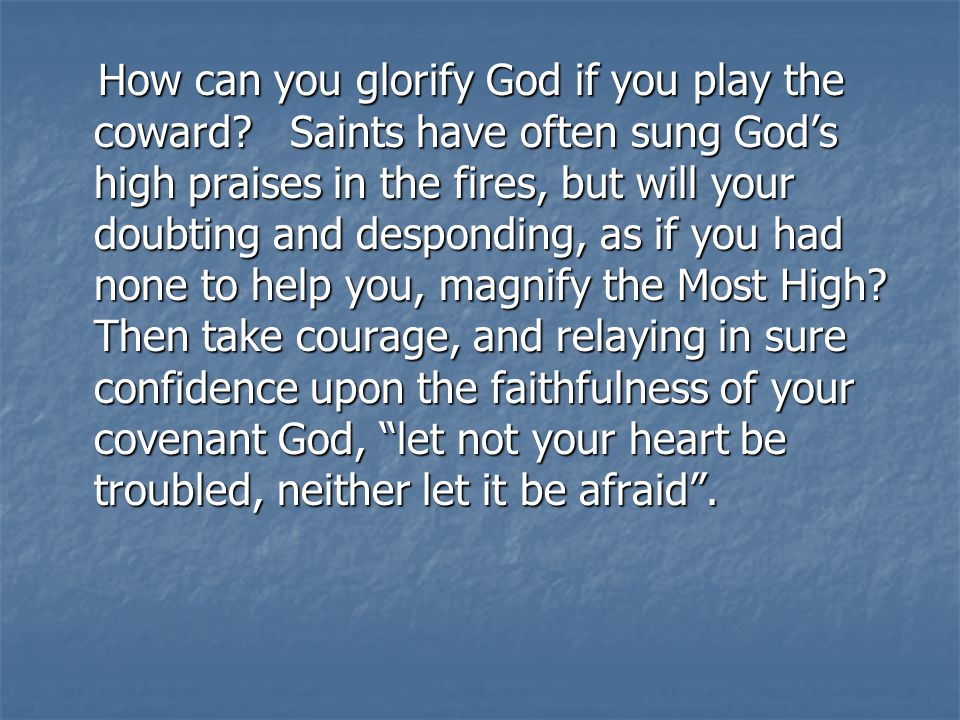 How can you glorify God if you play the coward.