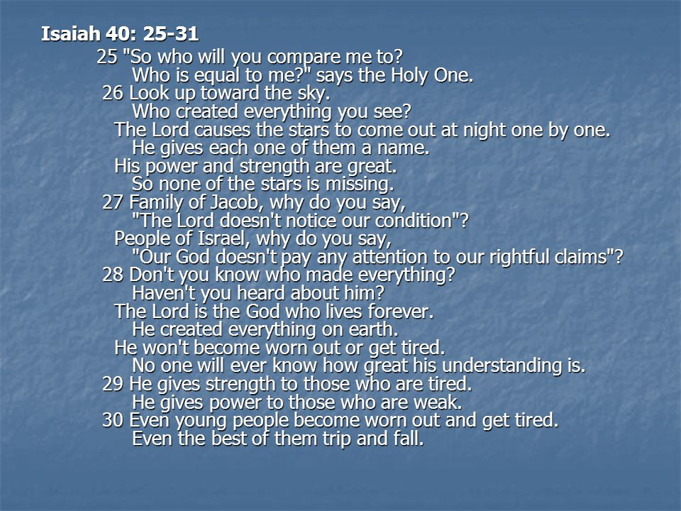 Isaiah 40: 25-31 25 So who will you compare me to.