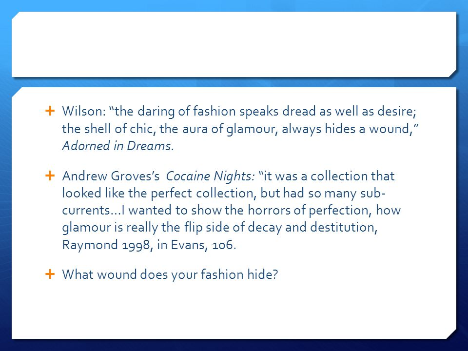  Wilson: the daring of fashion speaks dread as well as desire; the shell of chic, the aura of glamour, always hides a wound, Adorned in Dreams.