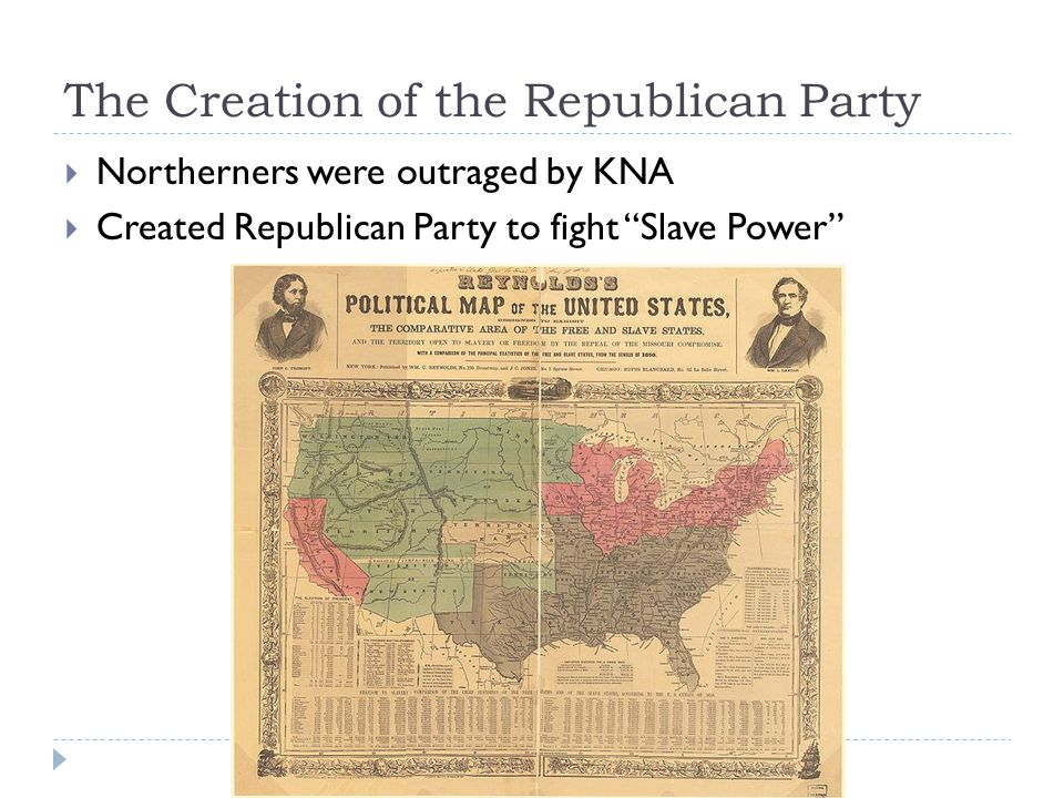 The Creation of the Republican Party  Northerners were outraged by KNA  Created Republican Party to fight Slave Power