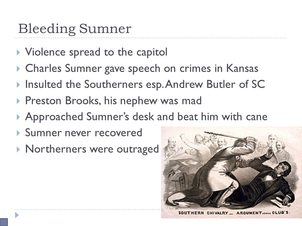 Bleeding Sumner  Violence spread to the capitol  Charles Sumner gave speech on crimes in Kansas  Insulted the Southerners esp.