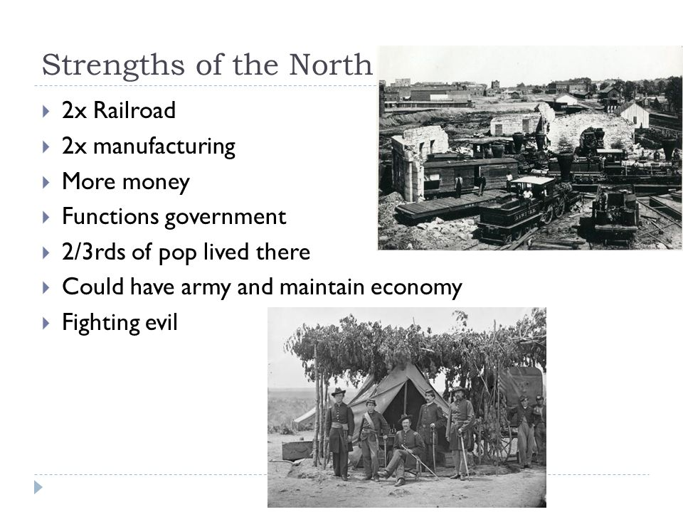 Strengths of the North  2x Railroad  2x manufacturing  More money  Functions government  2/3rds of pop lived there  Could have army and maintain economy  Fighting evil