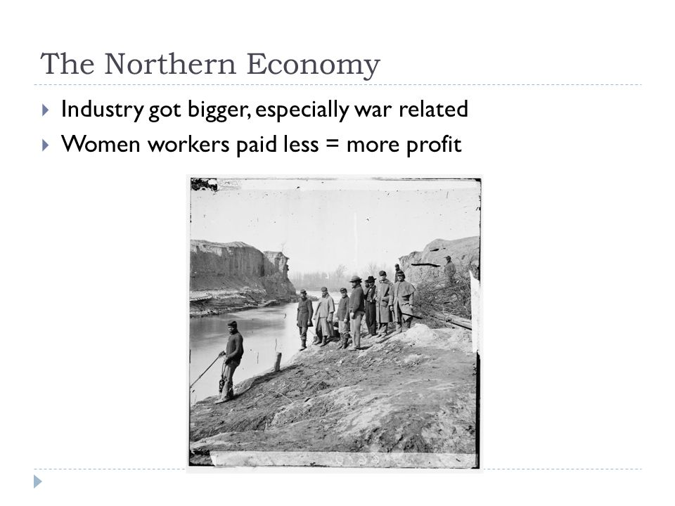 The Northern Economy  Industry got bigger, especially war related  Women workers paid less = more profit