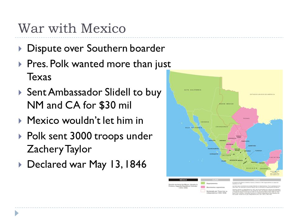 War with Mexico  Dispute over Southern boarder  Pres.
