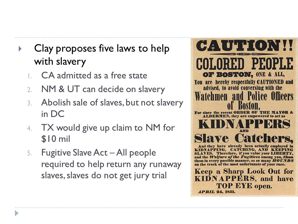  Clay proposes five laws to help with slavery 1. CA admitted as a free state 2.