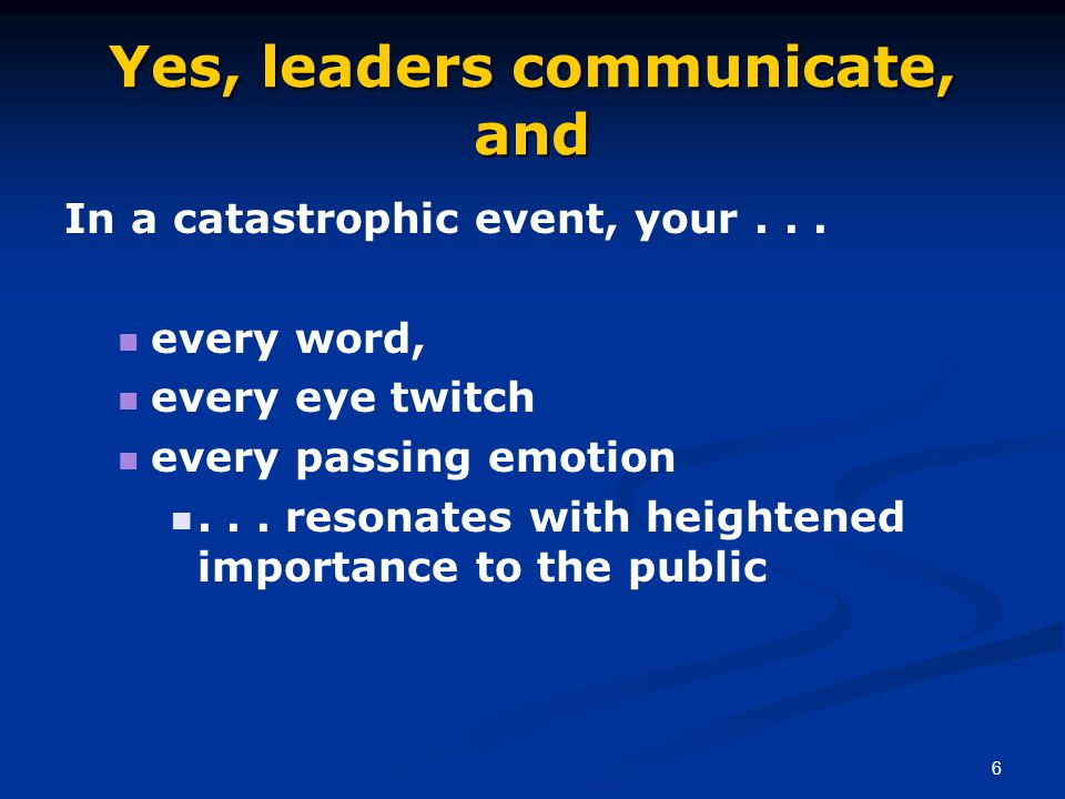 6 Yes, leaders communicate, and In a catastrophic event, your...