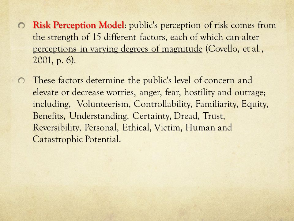Risk Perception Model Risk Perception Model : public's perception of risk comes from the strength of 15 different factors, each of which can alter per
