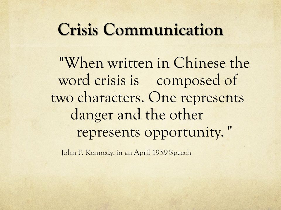 Crisis Communication When written in Chinese the word crisis is composed of two characters.