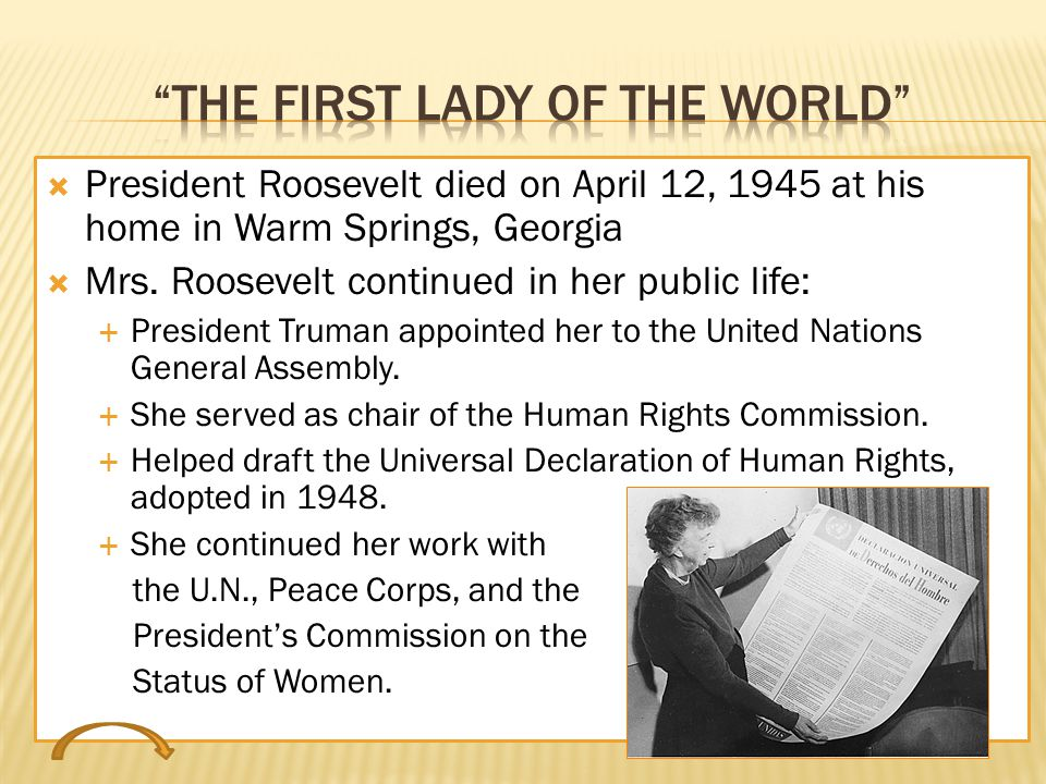  President Roosevelt died on April 12, 1945 at his home in Warm Springs, Georgia  Mrs.