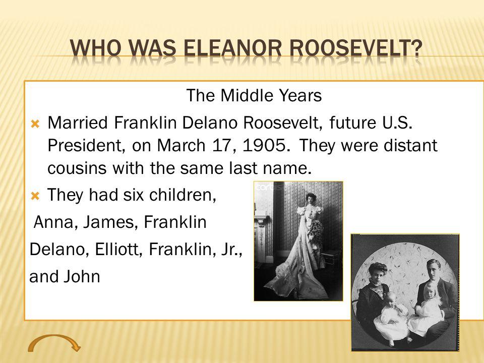Eleanor and Franklin Roosevelt Anna Eleanor 1906-1975 James 1907-1990 Franklin Delano 1909 Elliott 1910-1990 Franklin Jr.