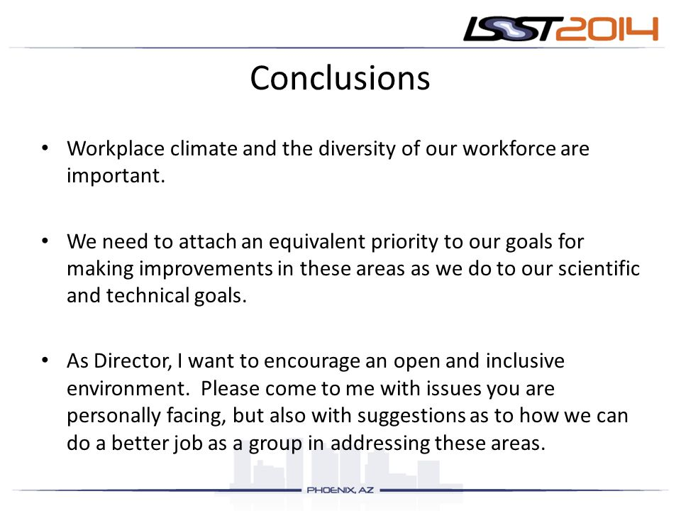Conclusions Workplace climate and the diversity of our workforce are important.