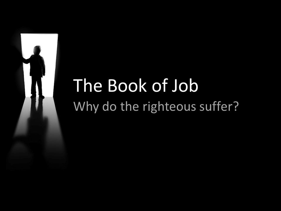 The Book of Job Why do the righteous suffer?