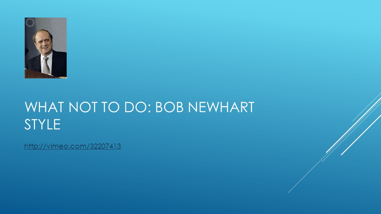 WHAT NOT TO DO: BOB NEWHART STYLE http://vimeo.com/32207413