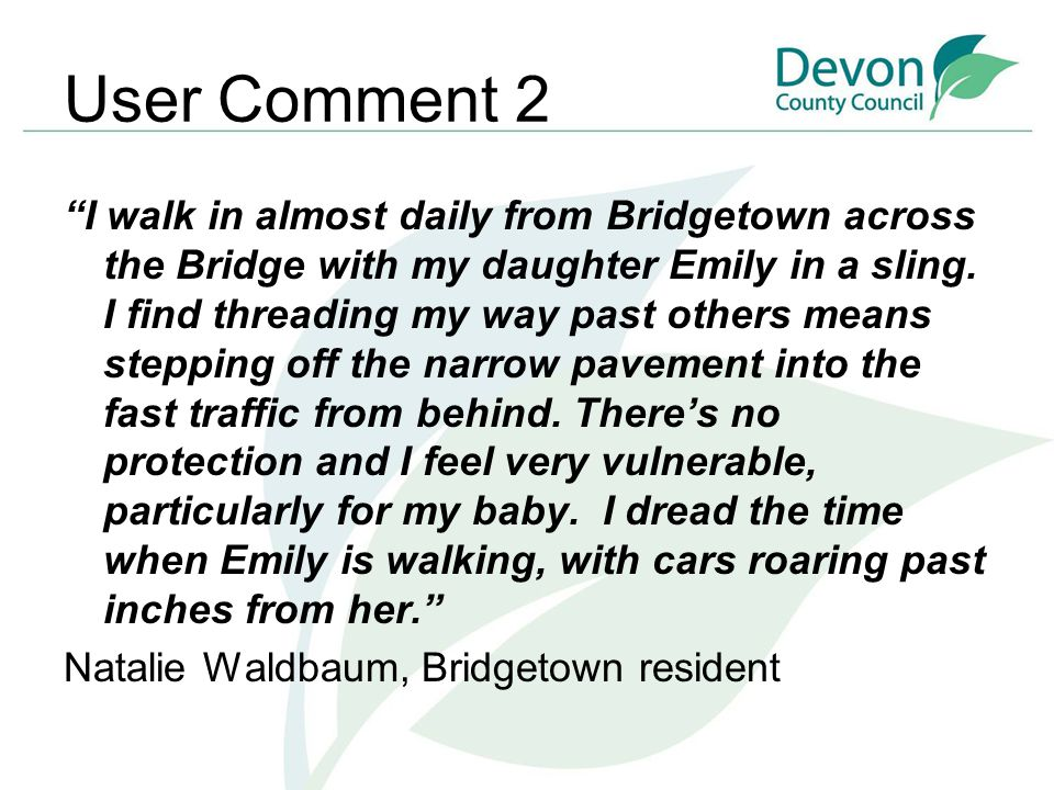 """User Comment 2 """"I walk in almost daily from Bridgetown across the Bridge with my daughter Emily in a sling. I find threading my way past others means"""