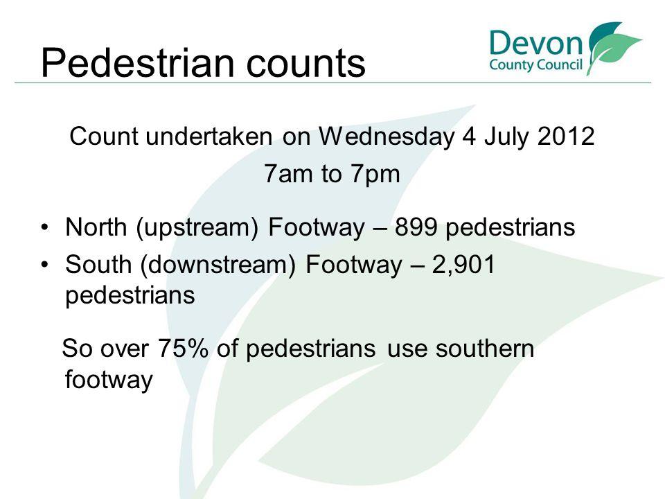 Pedestrian counts Count undertaken on Wednesday 4 July 2012 7am to 7pm North (upstream) Footway – 899 pedestrians South (downstream) Footway – 2,901 p