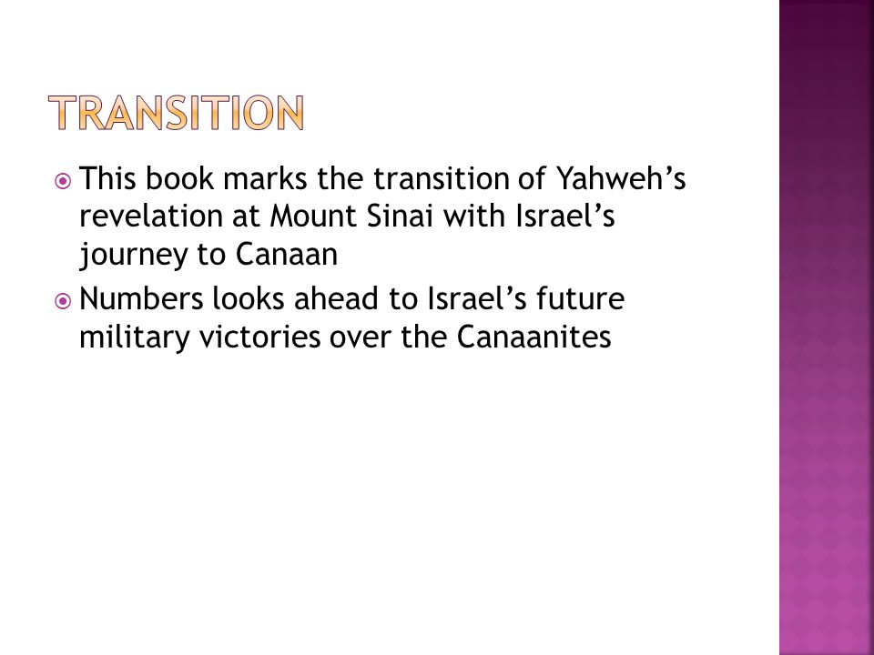  This book marks the transition of Yahweh's revelation at Mount Sinai with Israel's journey to Canaan  Numbers looks ahead to Israel's future military victories over the Canaanites