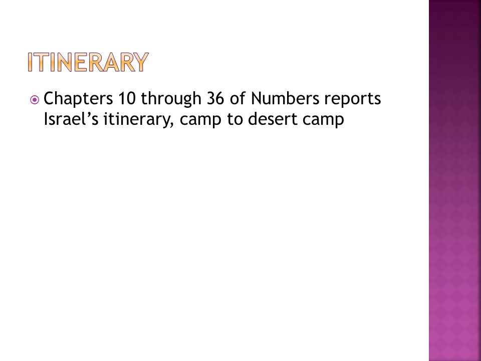  Chapters 10 through 36 of Numbers reports Israel's itinerary, camp to desert camp