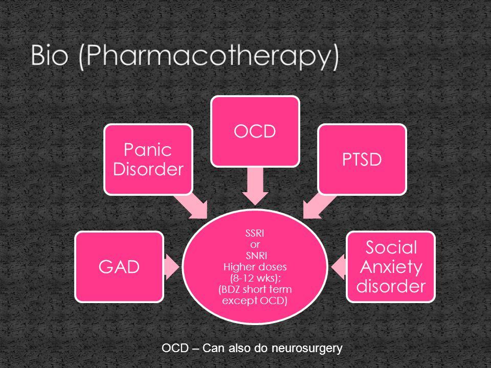 SSRI or SNRI Higher doses (8-12 wks); (BDZ short term except OCD) GAD Panic Disorder OCDPTSD Social Anxiety disorder OCD – Can also do neurosurgery