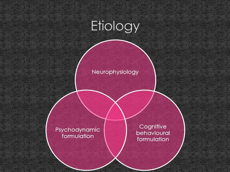 Neurophysiology Cognitive behavioural formulation Psychodynamic formulation