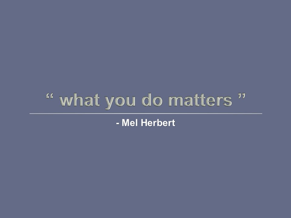 - Mel Herbert