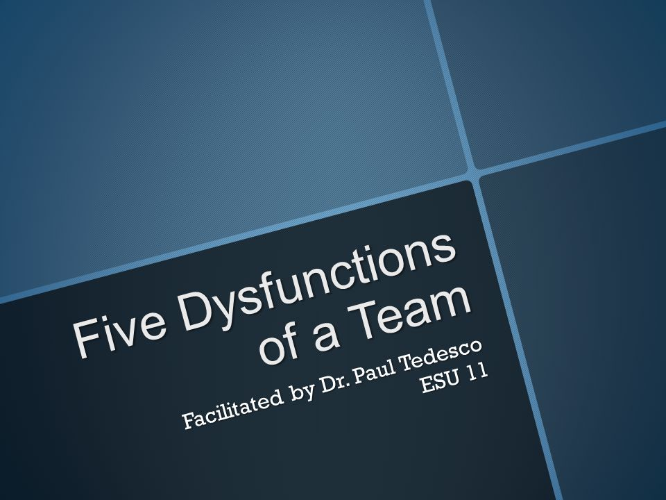 Five Dysfunctions of a Team Facilitated by Dr. Paul Tedesco ESU 11