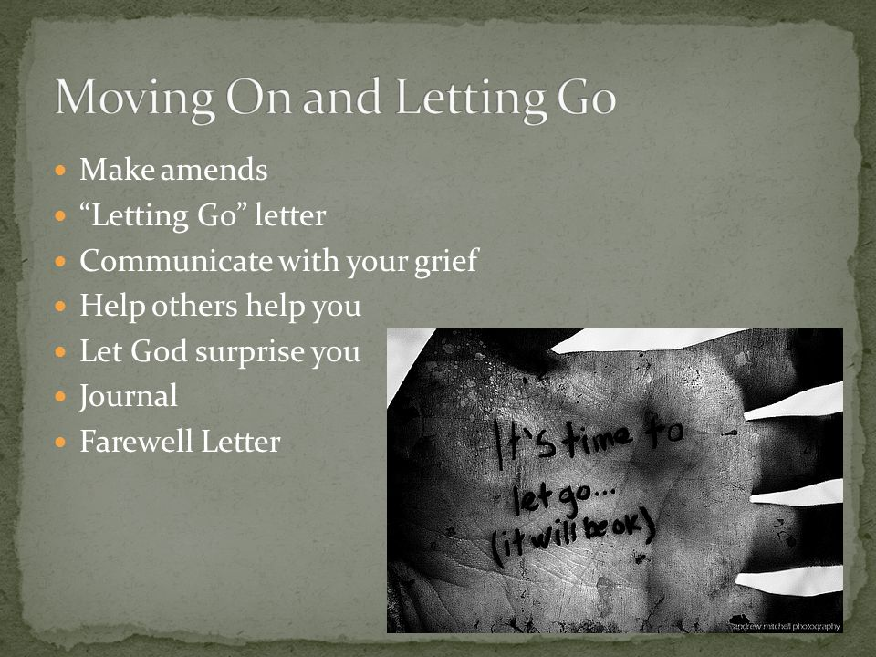 "Make amends ""Letting Go"" letter Communicate with your grief Help others help you Let God surprise you Journal Farewell Letter"