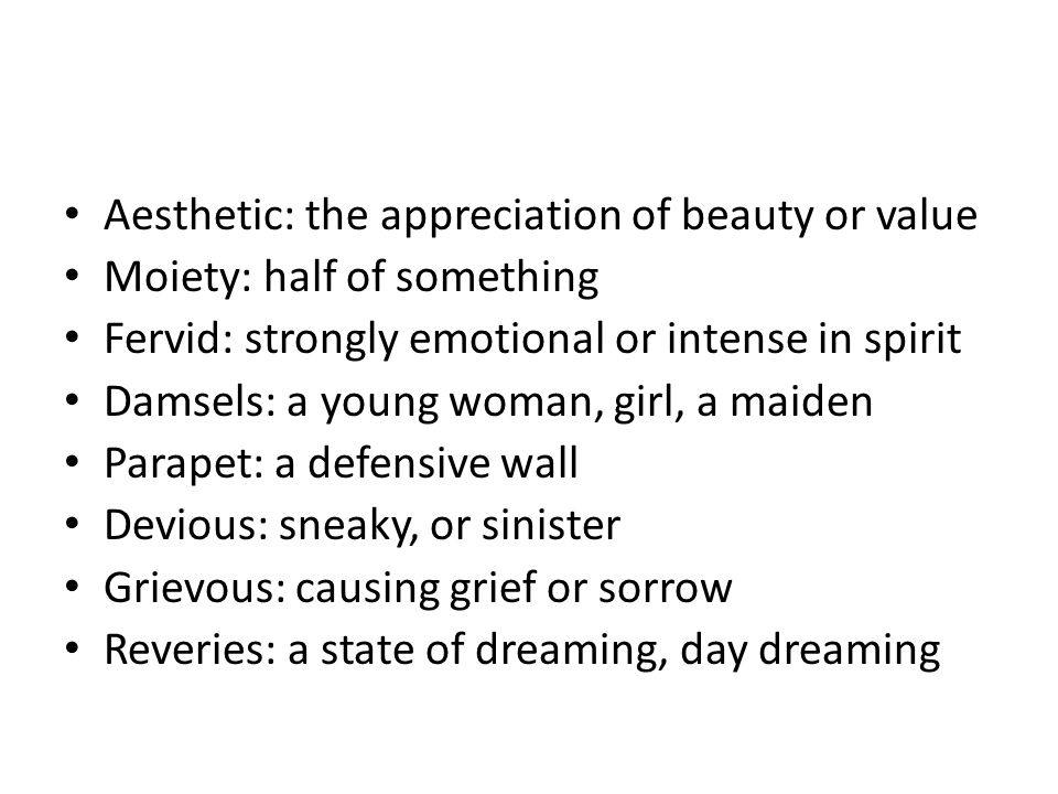 Aesthetic: the appreciation of beauty or value Moiety: half of something Fervid: strongly emotional or intense in spirit Damsels: a young woman, girl,