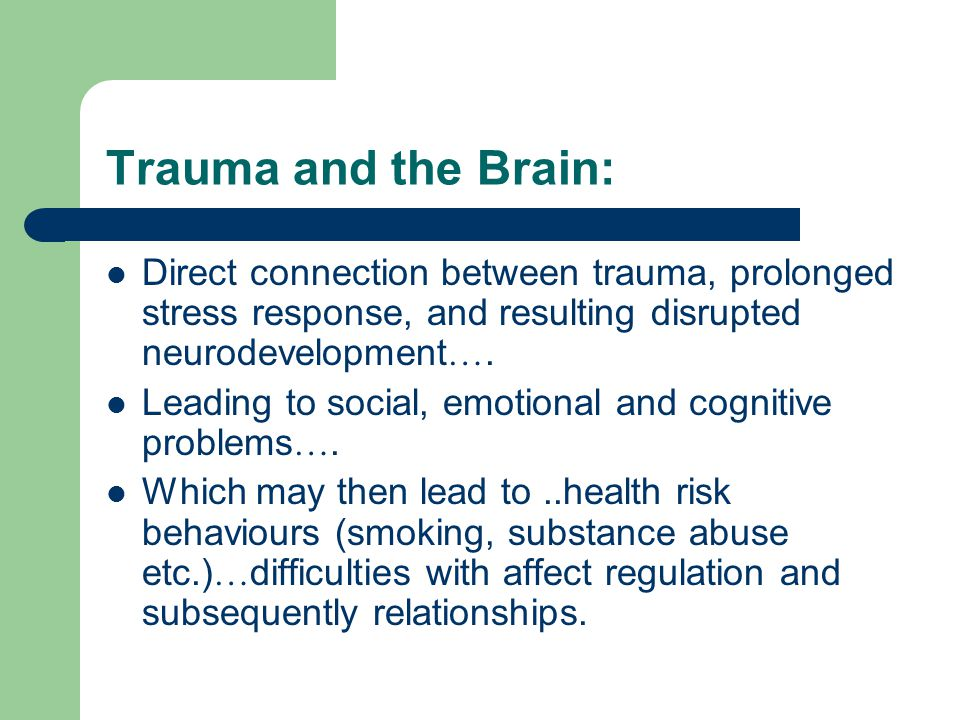 Trauma and the Brain: Direct connection between trauma, prolonged stress response, and resulting disrupted neurodevelopment ….