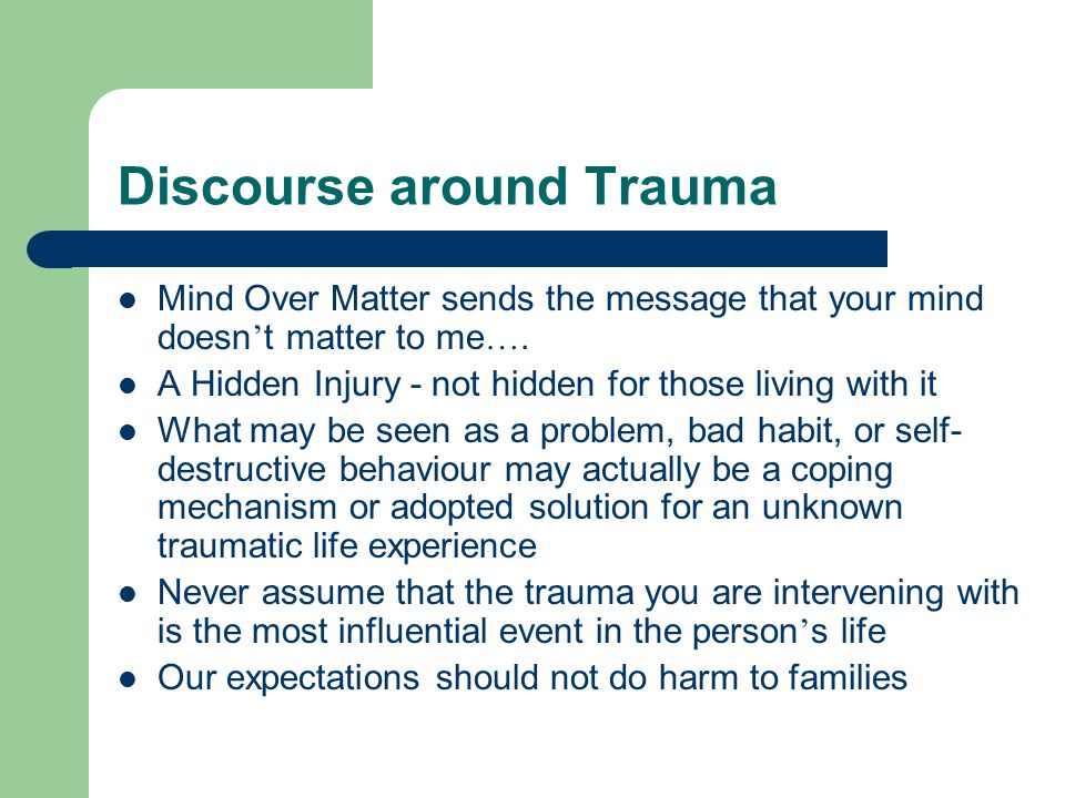 Discourse around Trauma Mind Over Matter sends the message that your mind doesn ' t matter to me ….