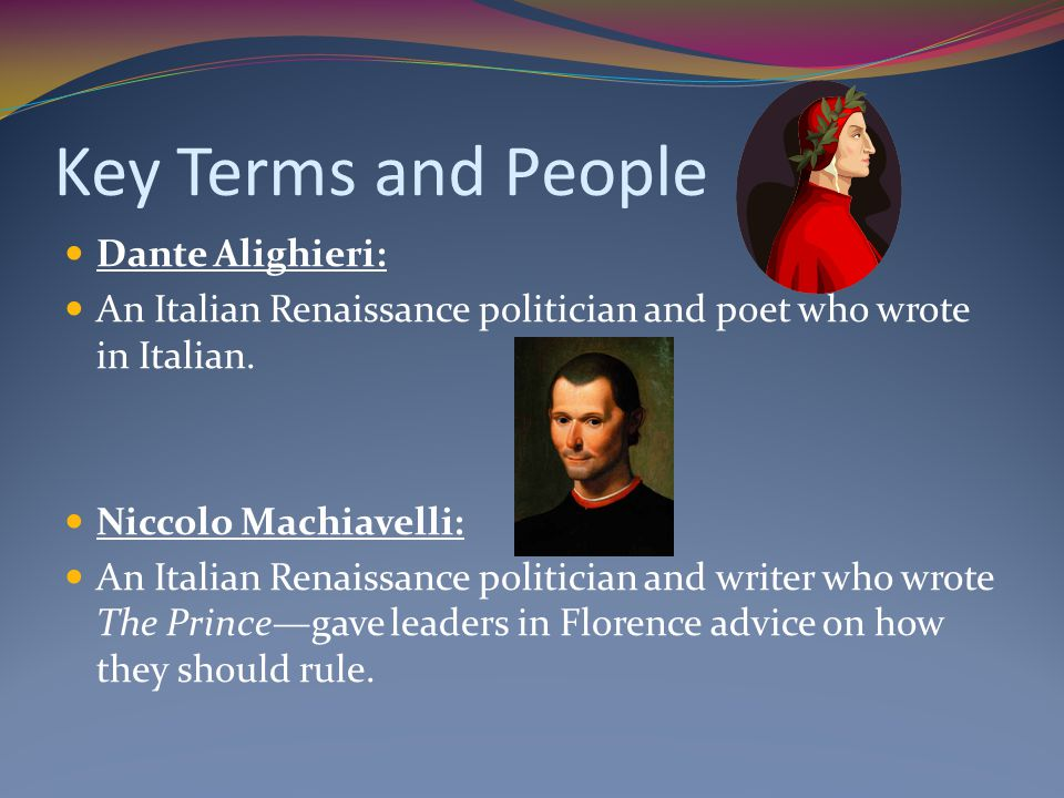 Key Terms and People Dante Alighieri: An Italian Renaissance politician and poet who wrote in Italian.