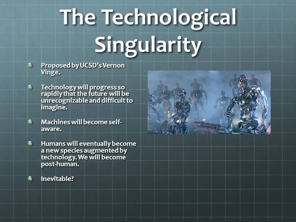 The Technological Singularity Proposed by UCSD's Vernon Vinge.