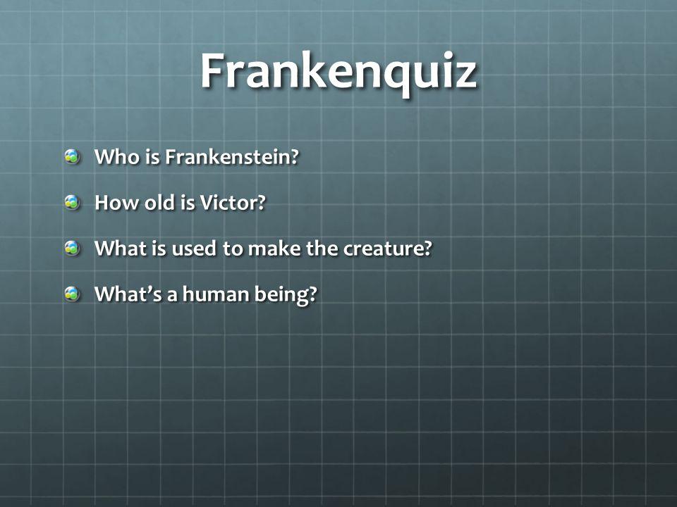 Frankenquiz Who is Frankenstein. How old is Victor.