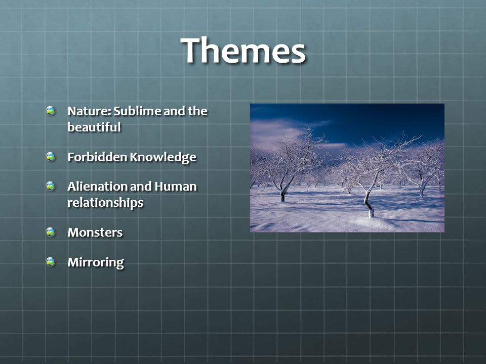 Themes Nature: Sublime and the beautiful Forbidden Knowledge Alienation and Human relationships MonstersMirroring