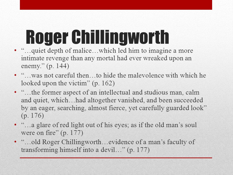 """Roger Chillingworth """"…quiet depth of malice…which led him to imagine a more intimate revenge than any mortal had ever wreaked upon an enemy."""" (p. 144)"""