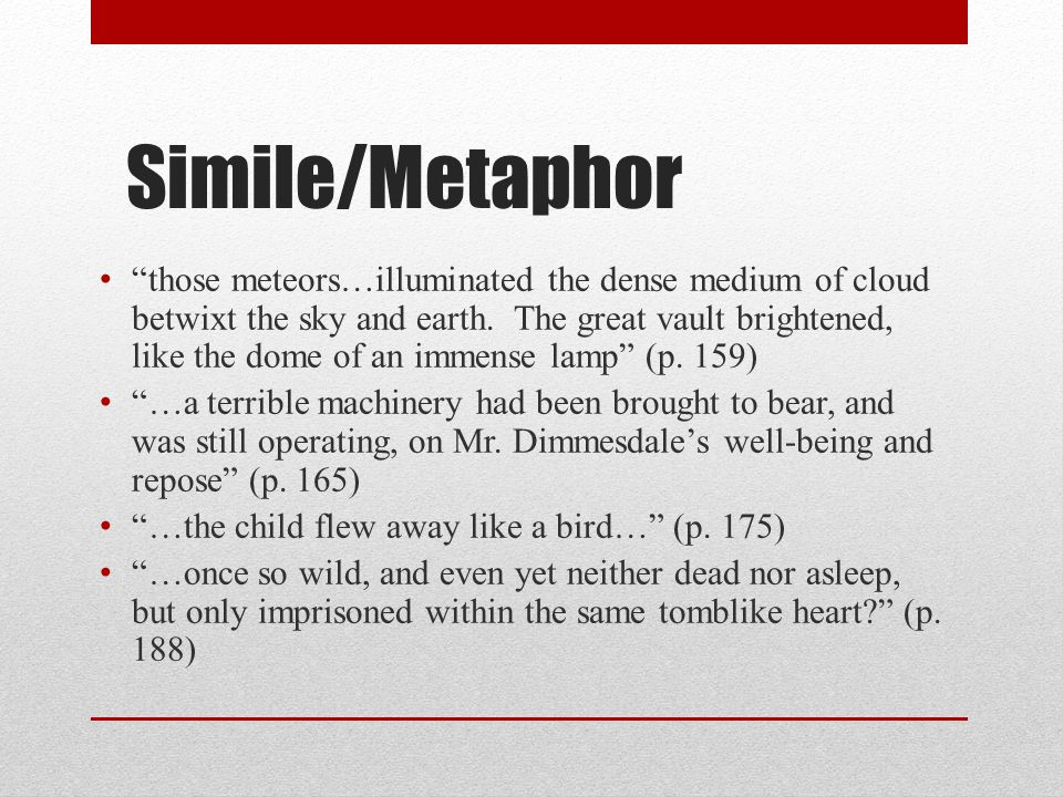 """Simile/Metaphor """"those meteors…illuminated the dense medium of cloud betwixt the sky and earth. The great vault brightened, like the dome of an immens"""