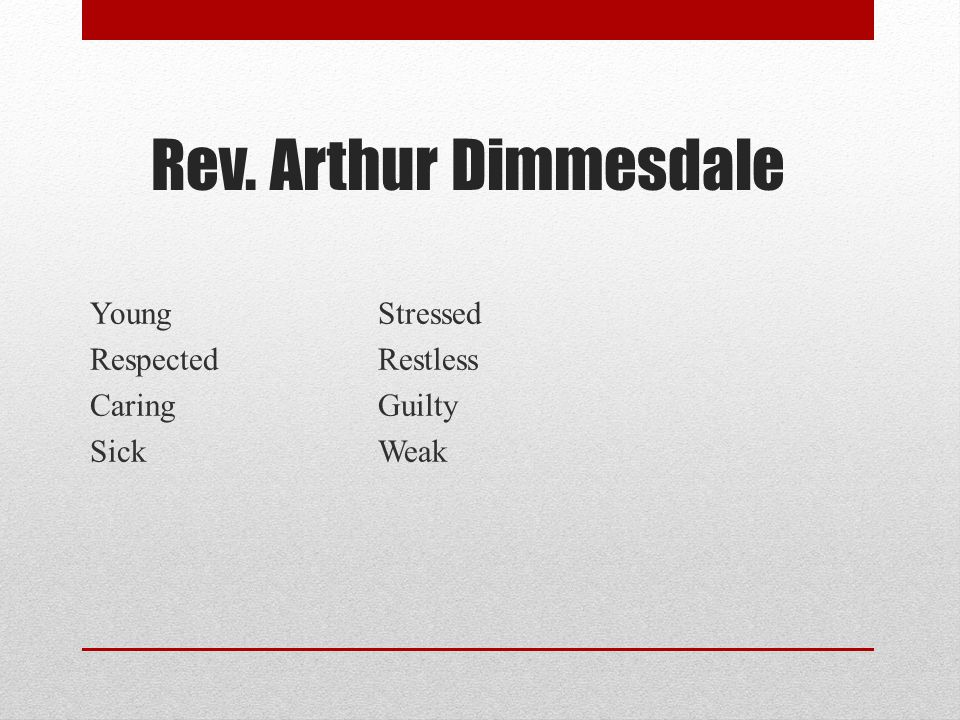 Rev. Arthur Dimmesdale YoungStressed RespectedRestless CaringGuilty SickWeak