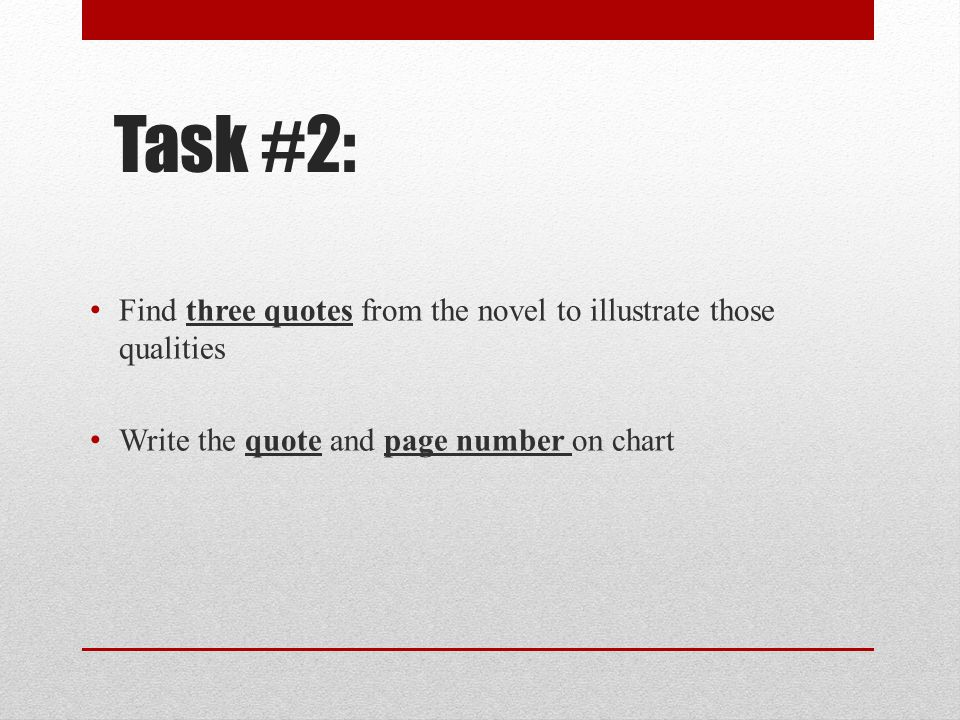 Task #2: Find three quotes from the novel to illustrate those qualities Write the quote and page number on chart
