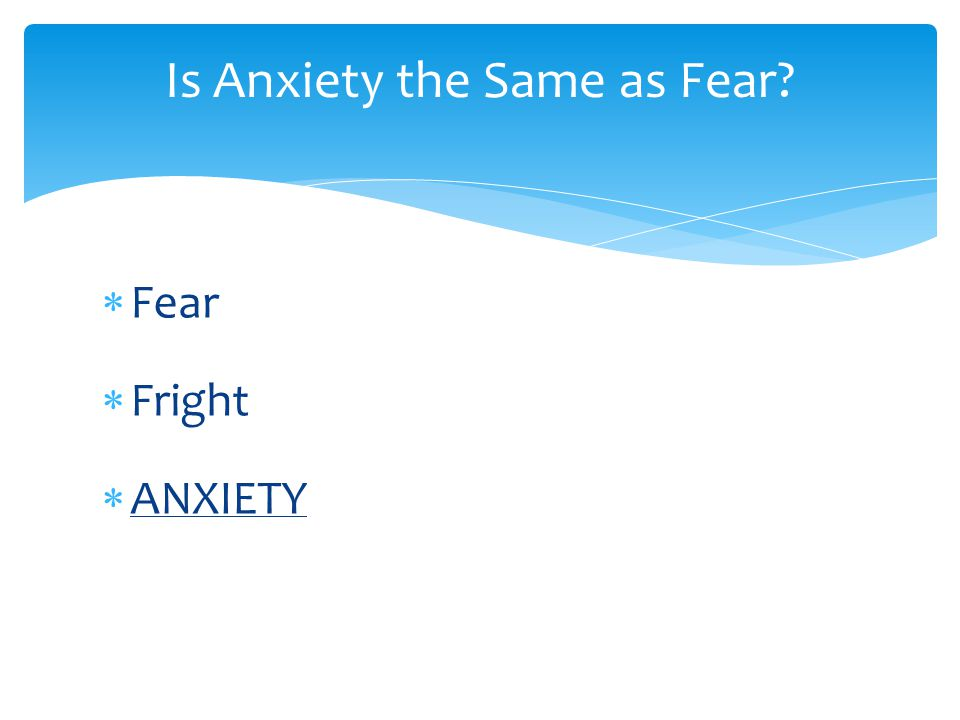  Fear  Fright  ANXIETY Is Anxiety the Same as Fear?