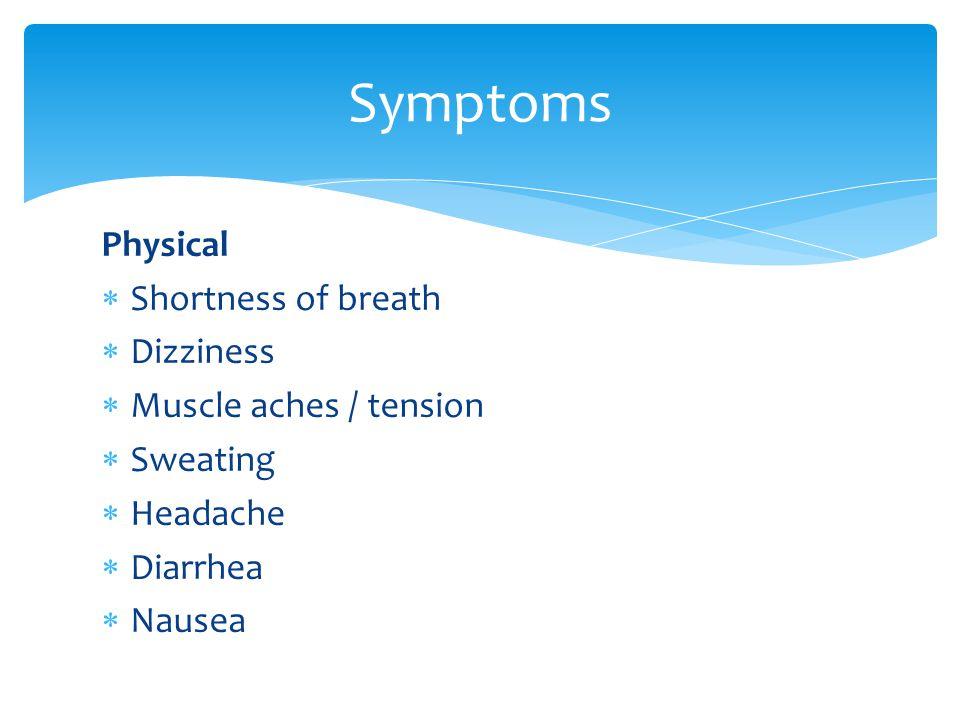 Physical  Shortness of breath  Dizziness  Muscle aches / tension  Sweating  Headache  Diarrhea  Nausea Symptoms