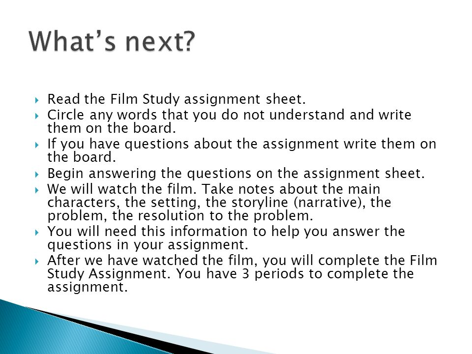  Read the Film Study assignment sheet.  Circle any words that you do not understand and write them on the board.  If you have questions about the a