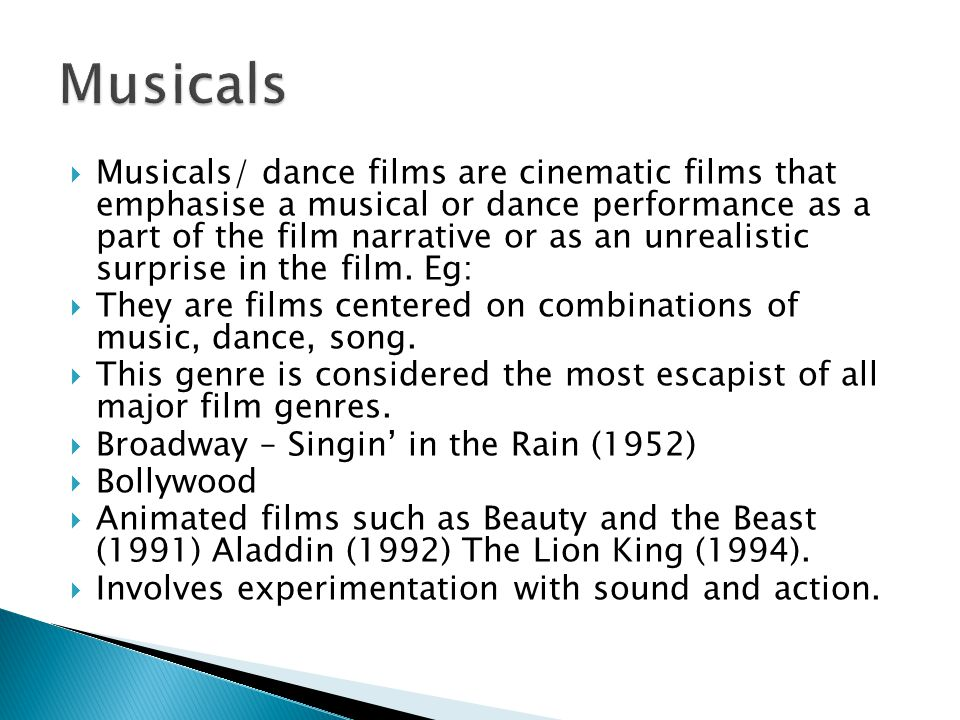  Musicals/ dance films are cinematic films that emphasise a musical or dance performance as a part of the film narrative or as an unrealistic surpris