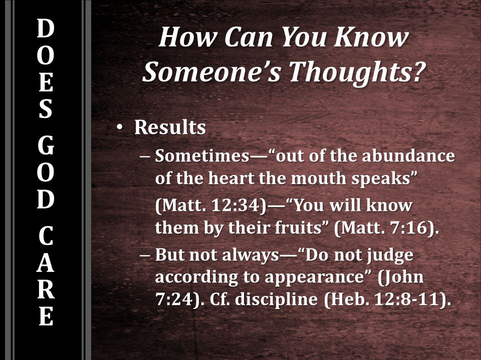 "How Can You Know Someone's Thoughts? Results Results – Sometimes—""out of the abundance of the heart the mouth speaks"" (Matt. 12:34)—""You will know the"