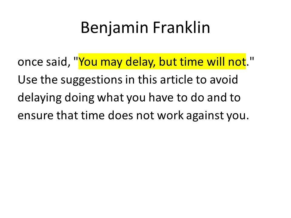 Benjamin Franklin once said,
