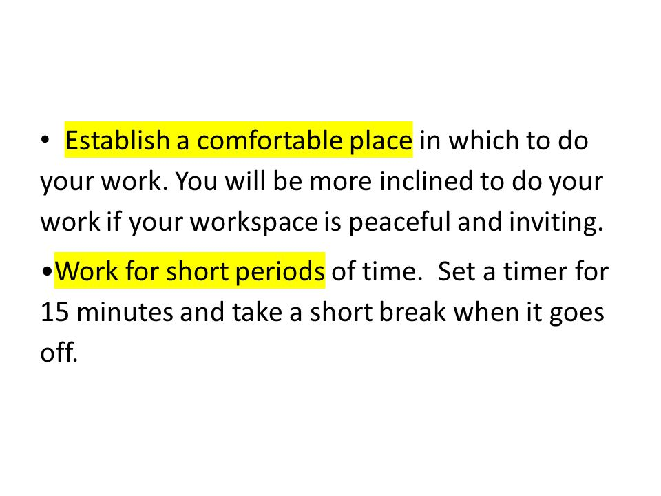 Establish a comfortable place in which to do your work. You will be more inclined to do your work if your workspace is peaceful and inviting. Work for