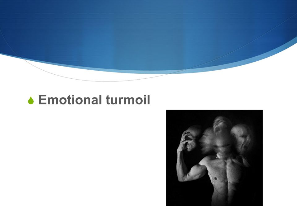  Emotional turmoil