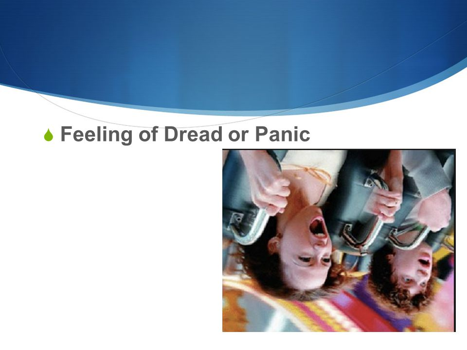  Feeling of Dread or Panic