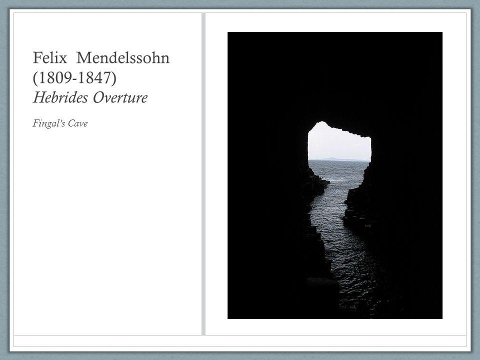 Felix Mendelssohn (1809-1847) Hebrides Overture Fingal's Cave