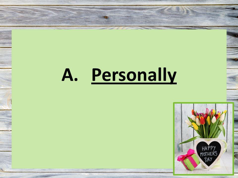 A.Personally